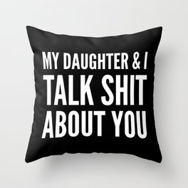 My Daughter & I Talk Shit About You (Black & White) Throw Pillow
