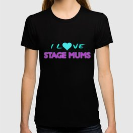 I Love Stage Mums T-shirt