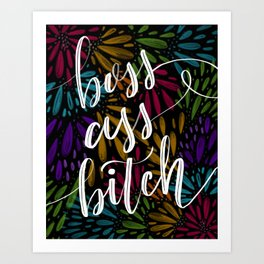 Boss Ass Bitch Art Print