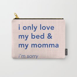 i only love my bed and my momma Carry-All Pouch