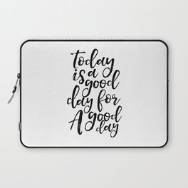 Today Is A Good Day For A Good Day,Office Decor,Positive,Good Vibes Only,Office Decor,Quote Art Laptop Sleeve