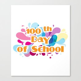 100th Day Of School For Teachers Administrator Child Canvas Print