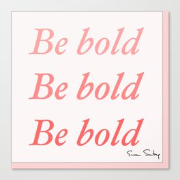Be bold Be bold Be bold - Susan Sontag Canvas Print