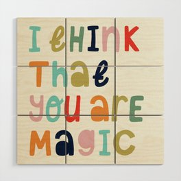 I Think That Your Are Magic Wood Wall Art