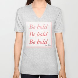 Be bold Be bold Be bold - Susan Sontag Unisex V-Neck