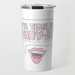 It's Time to Ovary-Act Travel Mug