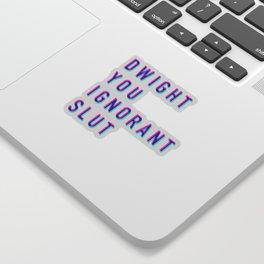 Dwight You Ignorant Slut (3D) Sticker