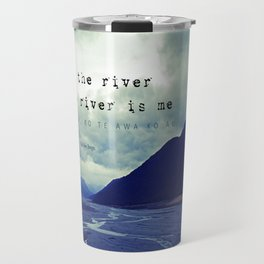 I am the River and the River is Me - Maori Wisdom - the world view Travel Mug
