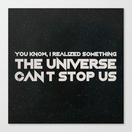 The Universe Can't Stop Us Canvas Print