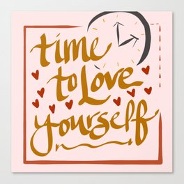 Time to Love Yourself Canvas Print