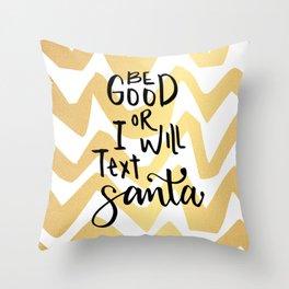 Be good or I will text Santa Throw Pillow