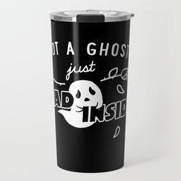 Not a Ghost, Just Dead Inside Travel Mug