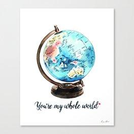 You're My Whole World Globe Canvas Print