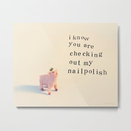 """I know you are checking out my nail polish"", said the little pig Metal Print"