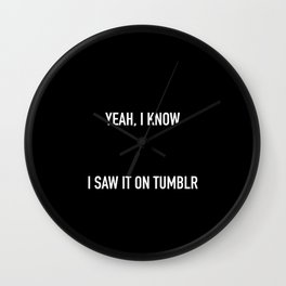 yeah, I know I saw it on Tumblr Wall Clock