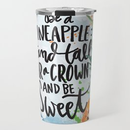 Be A Pineapple by Misty Diller Travel Mug