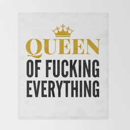 QUEEN OF FUCKING EVERYTHING Throw Blanket