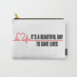 Its A Beautiful Day To Save Lives Carry-All Pouch
