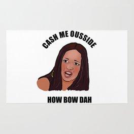 Cash me ousside – how bow dah? Rug