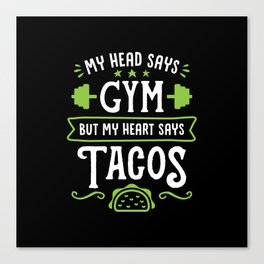 My Head Says Gym But My Heart Says Tacos (Typography) Canvas Print