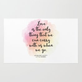 Love is the only thing that we can carry with us when we go. Louisa May Alcott, Little Women Rug