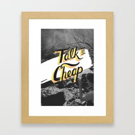 Talk is Cheap Framed Art Print