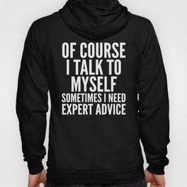 Of Course I Talk To Myself Sometimes I Need Expert Advice (Black & White) Hoody