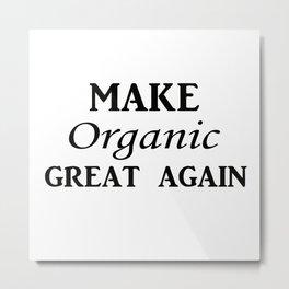 Make organic great again Metal Print
