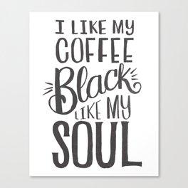 I LIKE MY COFFEE BLACK LIKE MY SOUL Canvas Print