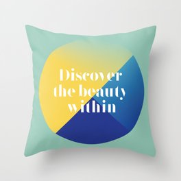 Discover the beauty within Throw Pillow