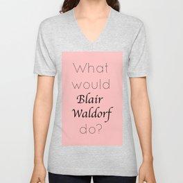 Gossip Girl: What would Blair Waldorf do? - tvshow Unisex V-Neck