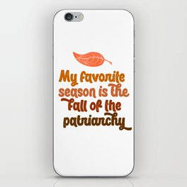 my favorite season is the fall of the patriarchy feminist feminism gift funny pun equality iPhone Skin
