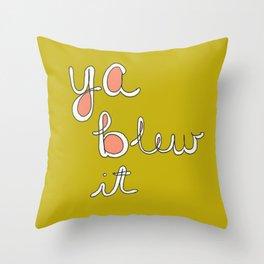 Ya Blew It Throw Pillow