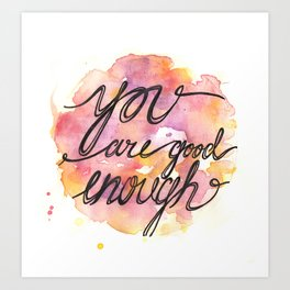 You Are Good Enough Art Print