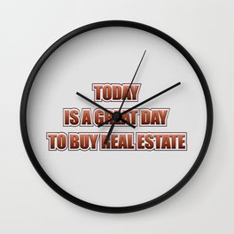 Today Is A Good Day To Buy Real Estate Wall Clock