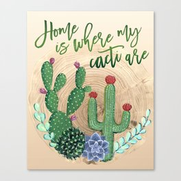 Home is where my cacti are Canvas Print