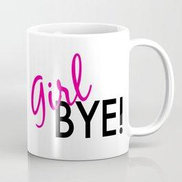 girl bye! Coffee Mug