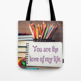 """""""You Are The Love of My Life"""" Tote Bag"""