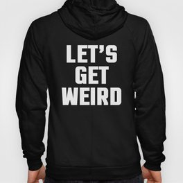 Get Weird Funny Quote Hoody