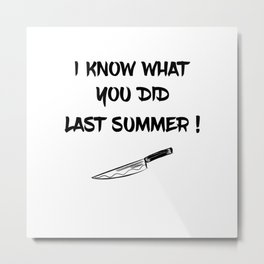 I KNOW WHAT YOU DID LAST SUMMER Metal Print