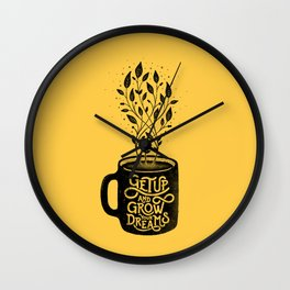 GET UP AND GROW YOUR DREAMS Wall Clock