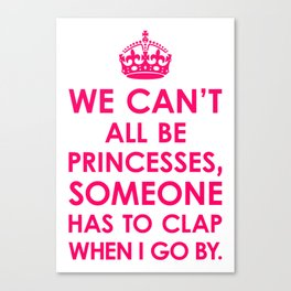 We Can't All Be Princesses (Bright Pink) Canvas Print