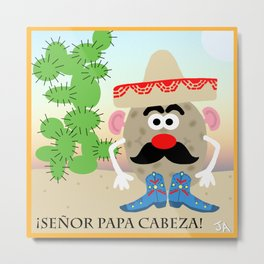 Senor Papa Cabeza AKA Mr. Potato Head Metal Print