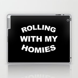 Rolling With My Homies Funny Quote Laptop & iPad Skin