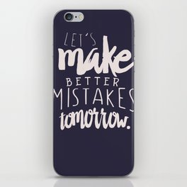 Let's make better mistakes tomorrow - motivation - quote - happiness - inspiration - iPhone Skin