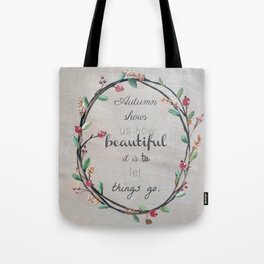 Autumn shows us how beautiful it is to let things go quote Tote Bag