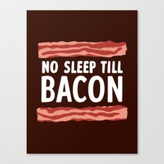 No Sleep Till Bacon Canvas Print