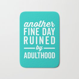 Fine Day Ruined Adulthood Funny Quote Bath Mat