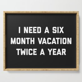 Six Month Vacation Funny Quote Serving Tray