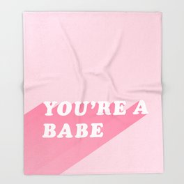 You're A Babe Throw Blanket